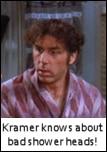 Kramer knows about bad shower heads